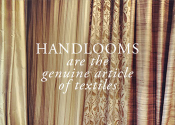 Handlooms are the genuine article of textiles.